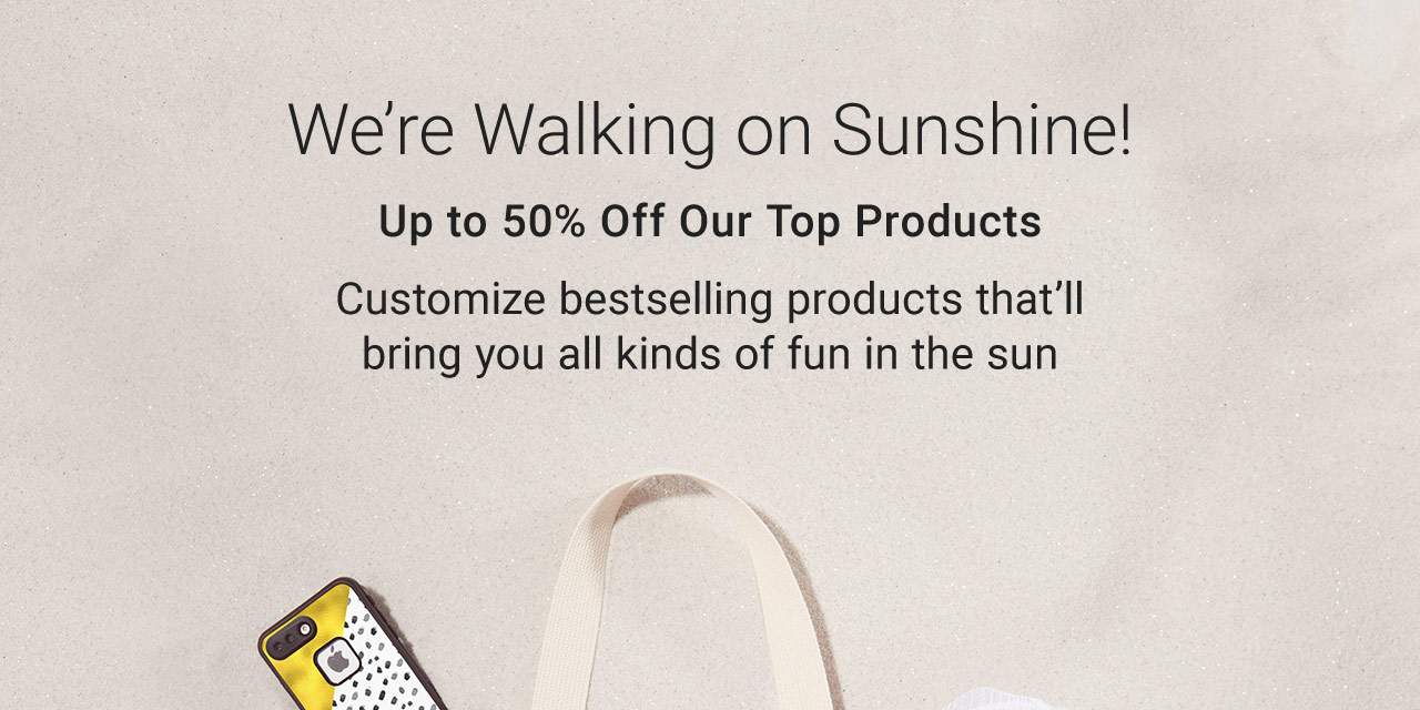 Walking On Sunshine - Up To 50% Off Our Top Products