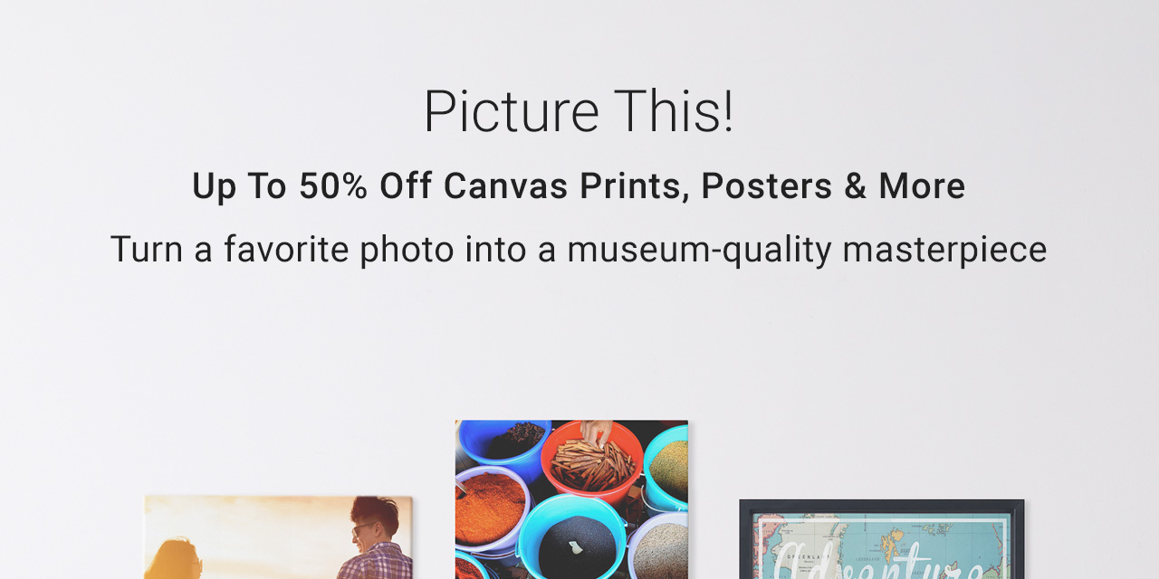 Picture This! Up To 50% Off Canvas Prints, Posters & More