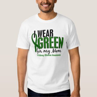 I Wear Green For My Mom 10 Kidney Disease T Shirt