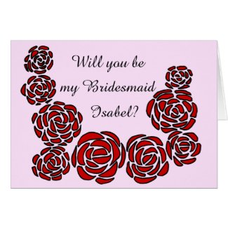 Will you be my Bridesmaid with Name and Roses Card
