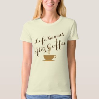 Fun Life Begins After Coffee Custom T-Shirt
