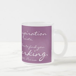 Inspiration exists, but it has to find you working frosted glass coffee mug