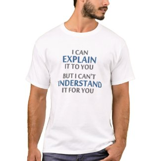 Engineer's Motto Can't Understand It For You Tshirts