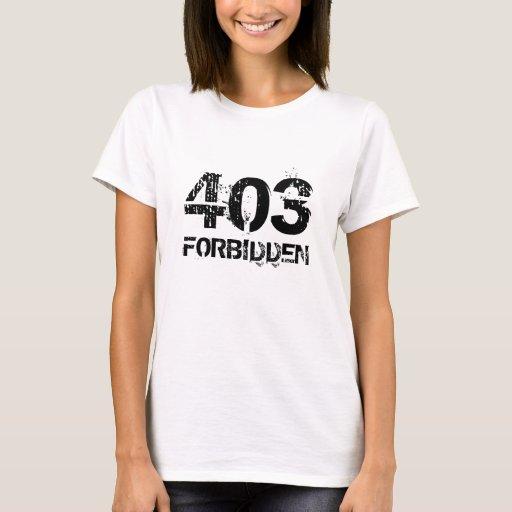 403 Forbidden: 403 FORBIDDEN T-Shirt