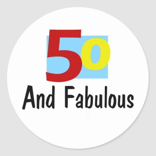 50 Abd Fabulou: 50 And Fabulous Classic Round Sticker