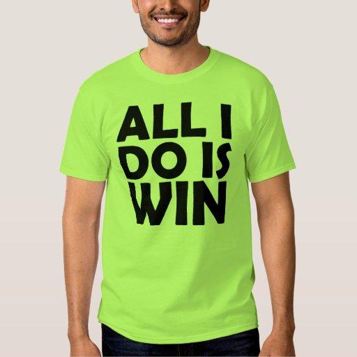 All I Do Is Win shirt | Zazzle