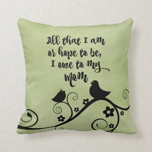 All that I am or Hope to Be Mom Quote Throw Pillow