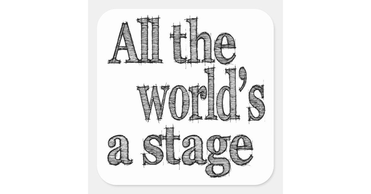 All the World's a Stage Quote Square Sticker | Zazzle