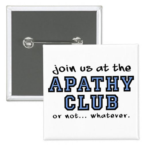 Apathy Quotes: Apathy Club Funny Button Badge