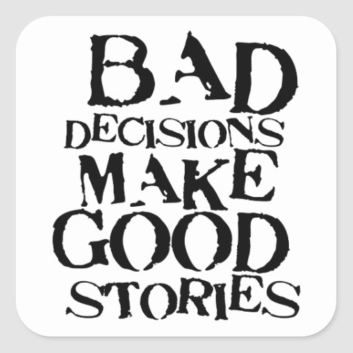 Bad Decisions Make Good Stories- Funny Proverb Square