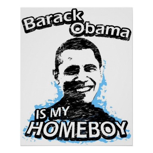 Homeboy Quotes: Barack Obama Is My Homeboy Poster