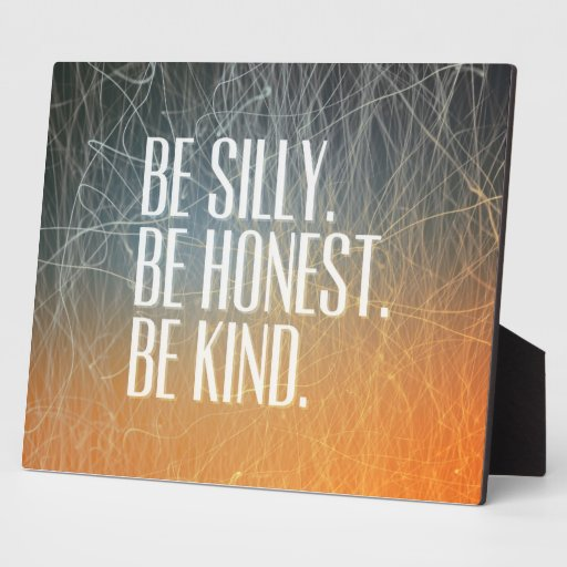 Quote Plaques: Be Silly Be Honest - Motivational Quote Plaque