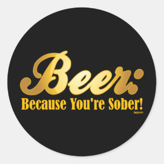 https://www.zazzle.com/rlv/beer_because_youre_sober_round_stickers-rade23403b3794d64b36143f0e8b0dfcd_v9waf_8byvr_324.jpg