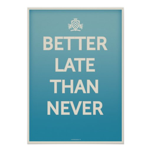 Better Late Than Never Quotes, Quotations & Sayings 2018