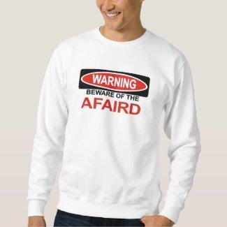 Beware Of Afaird Sweatshirt