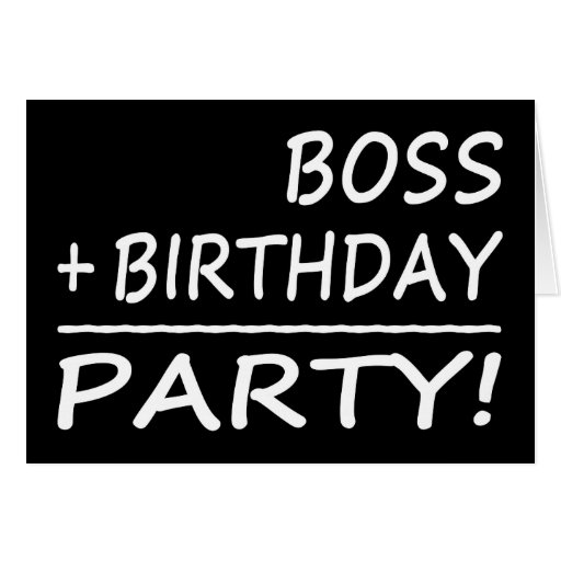 Bosses Birthdays : Boss + Birthday = Party Card