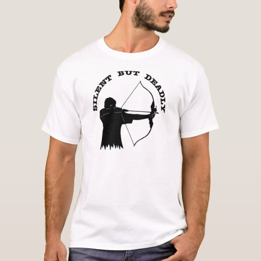 Bow Hunting Archery Silent But Deadly T Shirt Zazzle