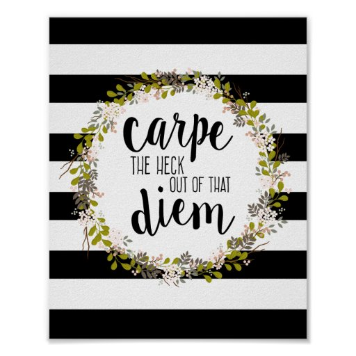 Carpe Diem Funny Inspirational Quote Art Print | Zazzle