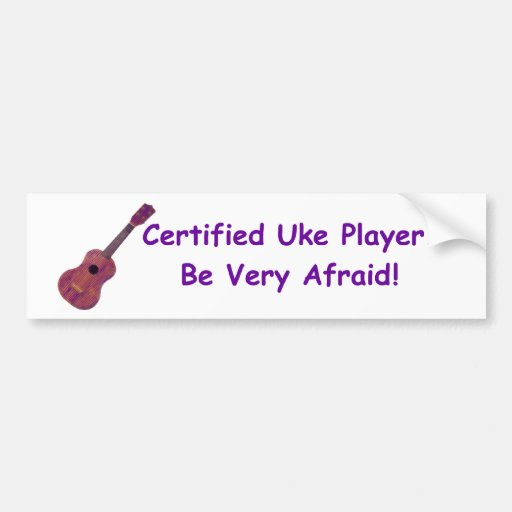 Be Very Afraid: Certified Uke Player. Be Very Afraid! Bumper Sticker