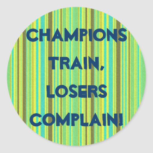 Motivational Quotes For Sports Teams: Champions Train, Losers Complain Sticker