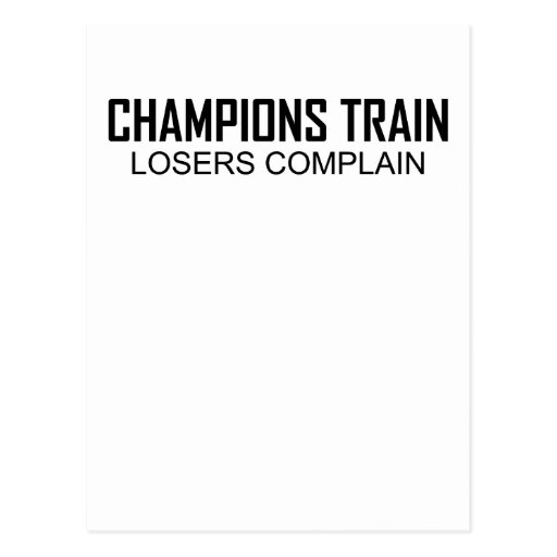 Motivational Quotes For Sports Teams: Champions Train Losers Complain T-Shirts.png Postcard