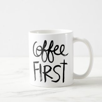 Coffee First Coffee Mugs