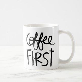 Coffee First Coffee Mugs