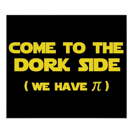 Come To The Dork Side We Have Pi Print