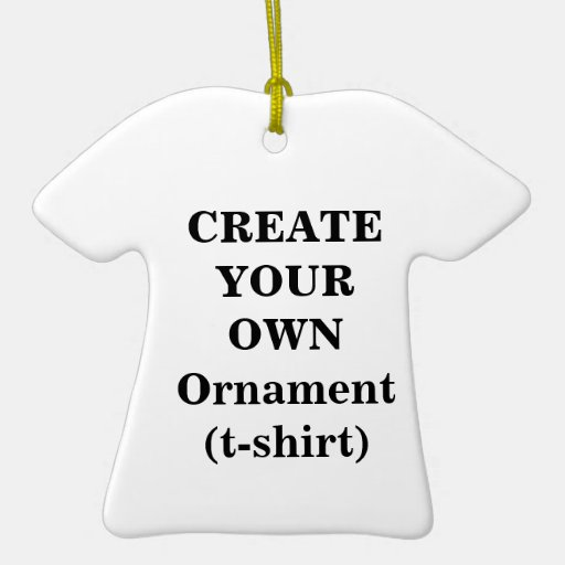 Create Your Own Ornament (t-shirt)