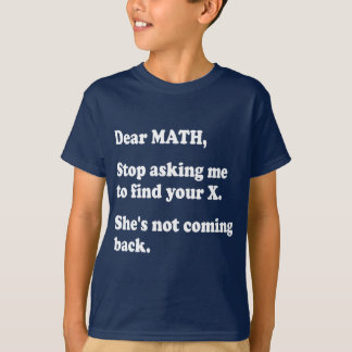 Find X T-Shirts & Shirt Designs | Zazzle Dear Math Stop Asking Me To Find Your X