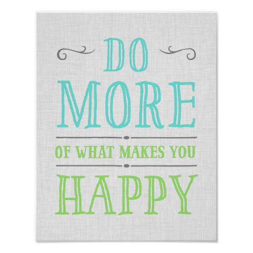 do more of what makes you happy poster zazzle. Black Bedroom Furniture Sets. Home Design Ideas
