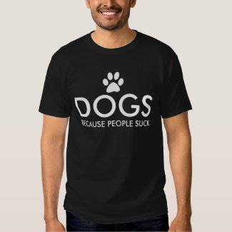 Dogs Because People Suck Paw Print Tee Shirts