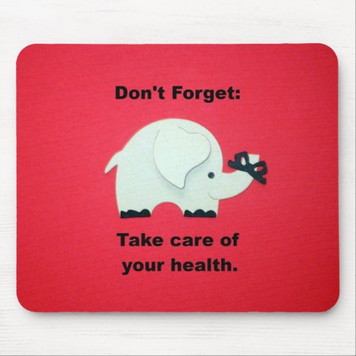 Don T Forget To Take Your Medicine Quotes: Don't Forget: Take Care Of Your Health. Mouse Pad