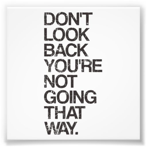 Don T Look Back You Re Not Going That Way: Don't Look Back You're Not Going That Way Photo Print