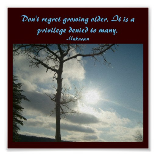 Don T Regret Anything In Life Quotes: Don't Regret Growing Older...Quote Poster
