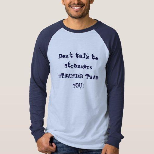 Don t talk to Strangers STRANGER THAN YOU T Shirt
