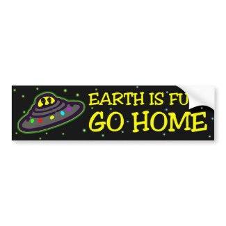 EARTH IS FULL GO HOME bumpersticker