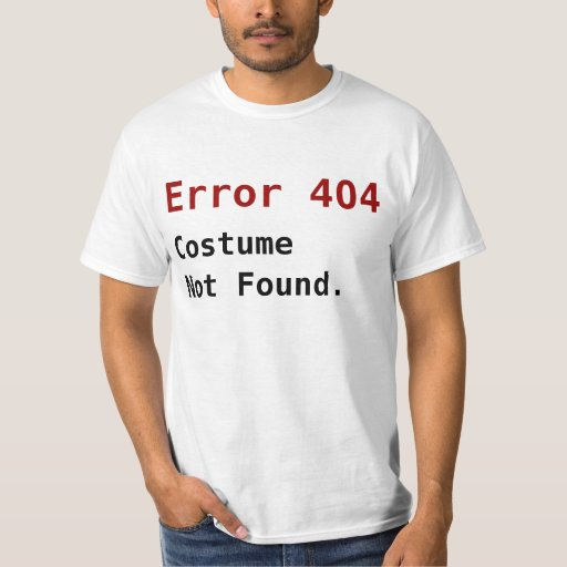 404 Not Found: Error 404 Costume Not Found, Anti-Halloween Geek T-Shirt