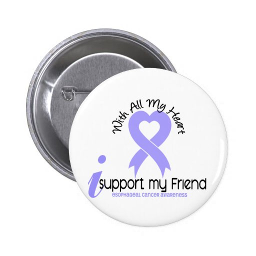 Esophageal Cancer I Support My Friend Pinback Button | Zazzle