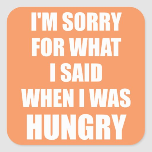 Funny Novelty I'm Sorry, Hungry Square Sticker