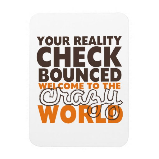 Nice Quotes On Reality: Funny Quotes Reality Check Bounced Magnet