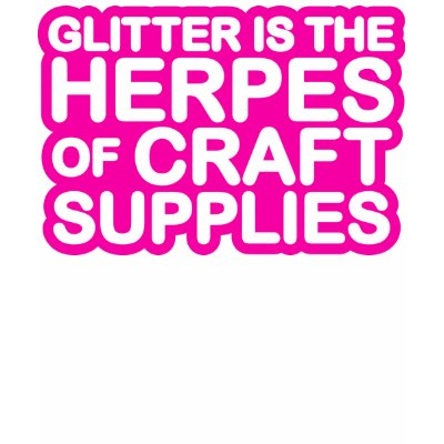 Glitter Is The Herpes Of Craft Supplies Demetri Martin