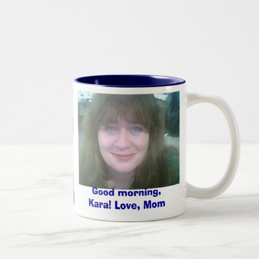 Good Morning Kara Love Mom Two Tone Coffee Mug Zazzle