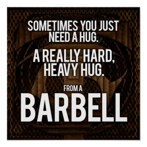 I Want To Cuddle With You Quotes: Gym Humor: Sometimes You Need A Hug From A Barbell Poster