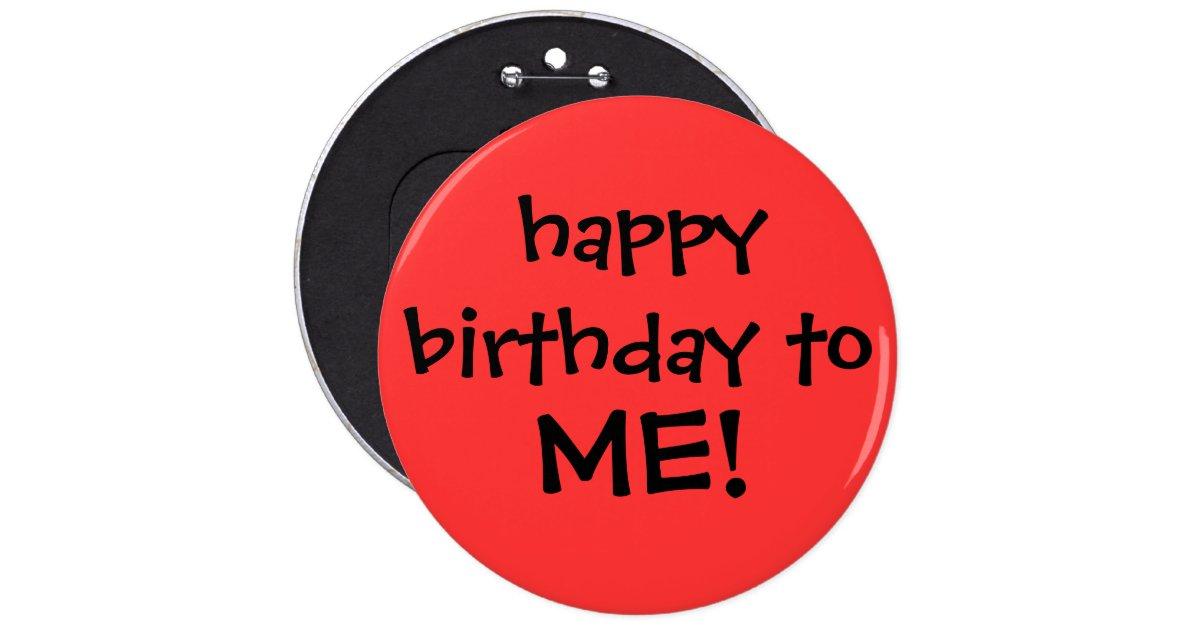 Quot Happy Birthday To Me Quot Button Zazzle