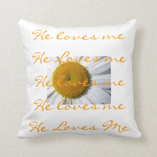 He Loves Me Daisy Pillow from Zazzle. - Words And Quotes Pillow Designs