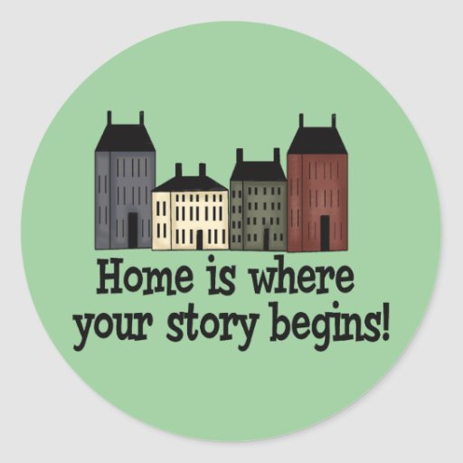 Home Is Where Your Story Begins! Classic Round Sticker ...