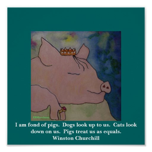 Winston Churchill Quotes Ugly: I Am Fond Of Pigs. Winston Churchill Poster