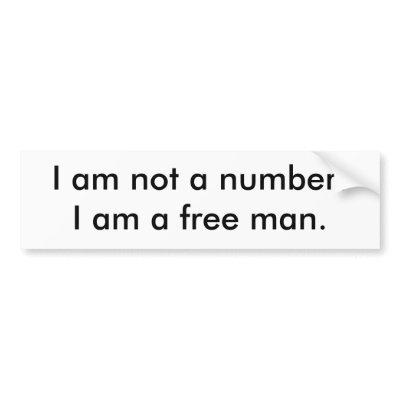 http://rlv.zcache.com/i_am_not_a_number_i_am_a_free_man_bumper_sticker-p128089252767257488trl0_400.jpg