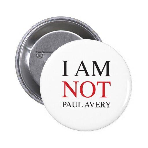 I am not Paul Avery Buttons | Zazzle